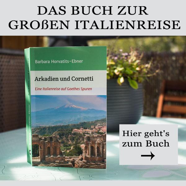 """Alle Infos zum Buch """"Arkadien und Cornetti - eine Italienreise auf Goethes Spuren"""""""