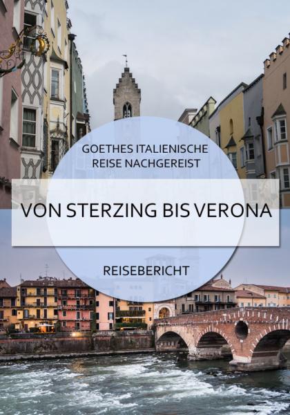Goethes Italienische Reise nachgereist - von Sterzing bis Verona #sterzing #brixen #bozen #trient #rovereto #torbole #gardasee #malcesine #bardolino #verona #reiseblog #goethe #italienischereise