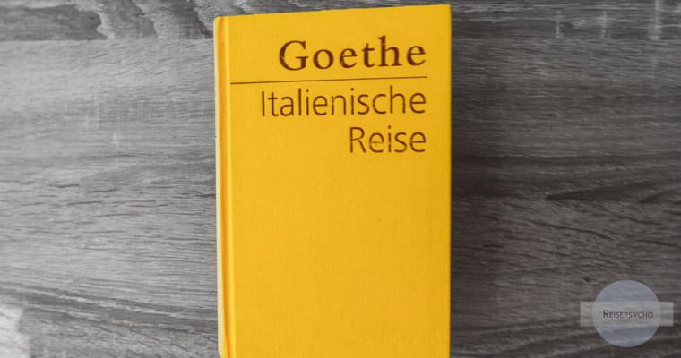 Wie ein Buch zur Reiseinspiration wurde – über Goethes Italienische Reise