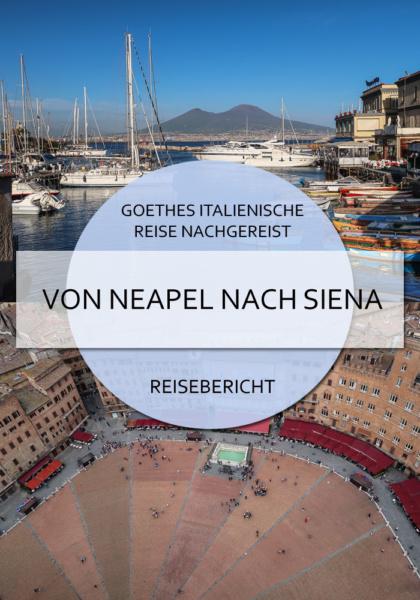 Goethes italienische Reise nachgereist- Von Neapel nach Siena #goethe #italienischereise #neapel #rom #viterbo #siena #pompeji #italien #lazio #blog #reisen