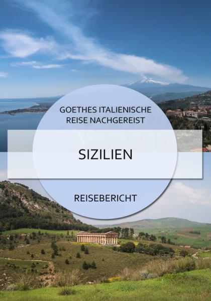 Goethes italienische Reise nachgereist: Sizilien #sizilien #goethe #italienischereise #palermo #segesta #alcamo #castelvetrano #agrigento #caltanissetta #enna #catania #taormina #messina #blog #reise
