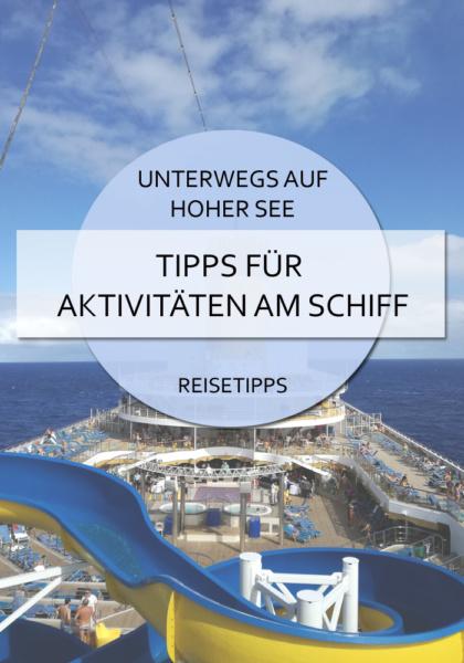Unterwegs auf hoher See - Tipps für Aktivitäten am Schiff #kreuzfahrt #tipps #schiff #aktivitätenamschiff #aufhohersee #kreuzfahrttipps #reisen #blog