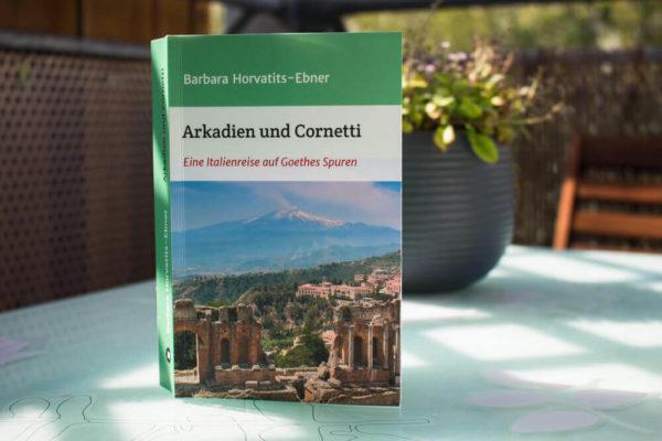 Buch Arkadien und Cornetti - eine Reise durch Italien auf Goethes Spuren
